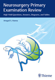 Neurosurgery Primary Examination Review: High Yield Questions, Answers, Diagrams, and Tables