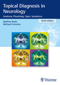 Topical Diagnosis in Neurology: Anatomy, Physiology, Signs, Symptoms