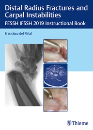 Distal Radius Fractures and Carpal Instabilities: FESSH IFSSH 2019 Instructional Book